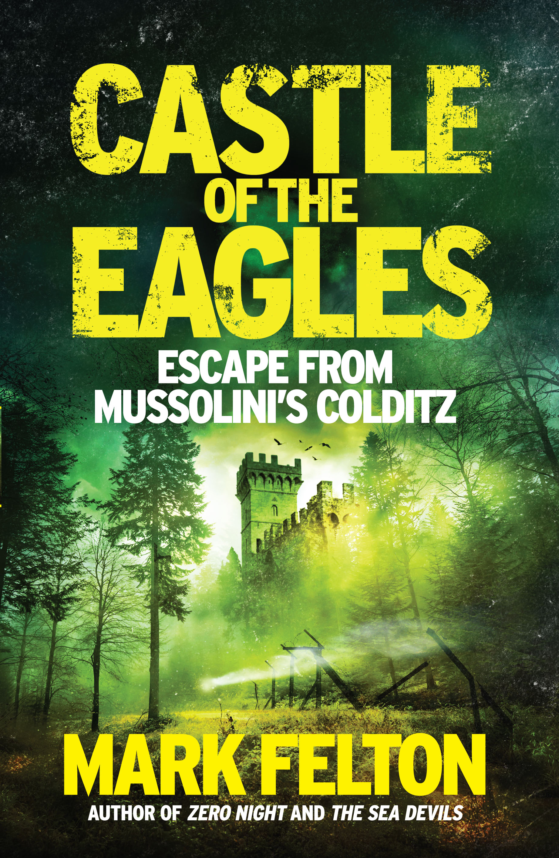 Castle of the EaglesEscape from Mussolini's Colditz by Mark Felton, ISBN: 9781785782190