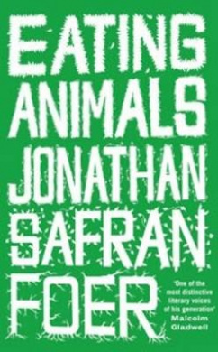 Eating Animals by Jonathan Safran Foer, ISBN: 9780241144251