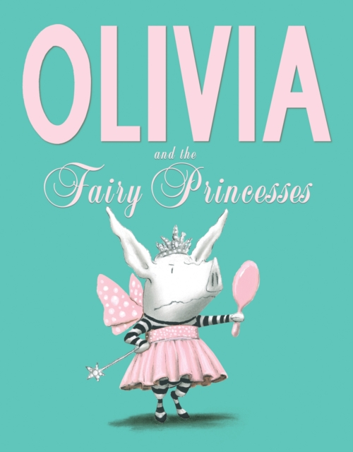 Olivia and the Fairy Princesses by Ian Falconer, ISBN: 9781471117756