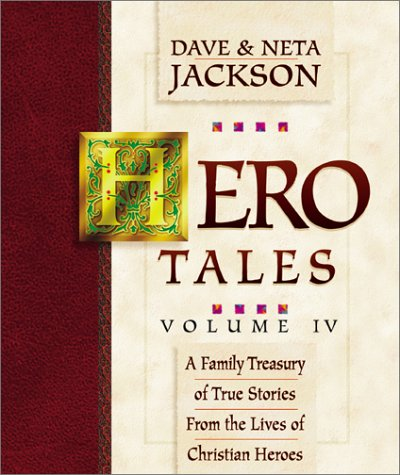 Hero Tales Volume IV: A Family Treasury of True Stories from the Lives of Christian Heroes