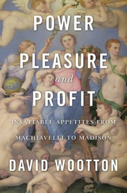 Power, Pleasure, and ProfitInsatiable Appetites from Machiavelli to Madison by David Wootton, ISBN: 9780674976672