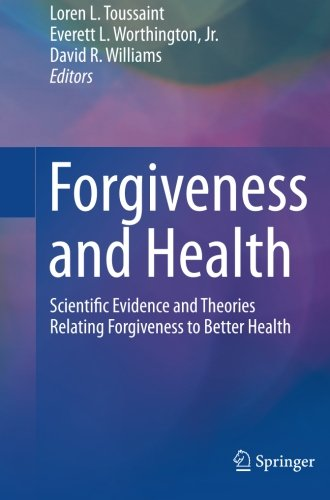 Forgiveness and Health: Scientific Evidence and Theories Relating Forgiveness to Better Health
