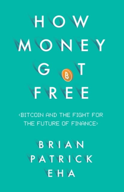 How Money Got FreeBitcoin and the Fight for the Future of Finance
