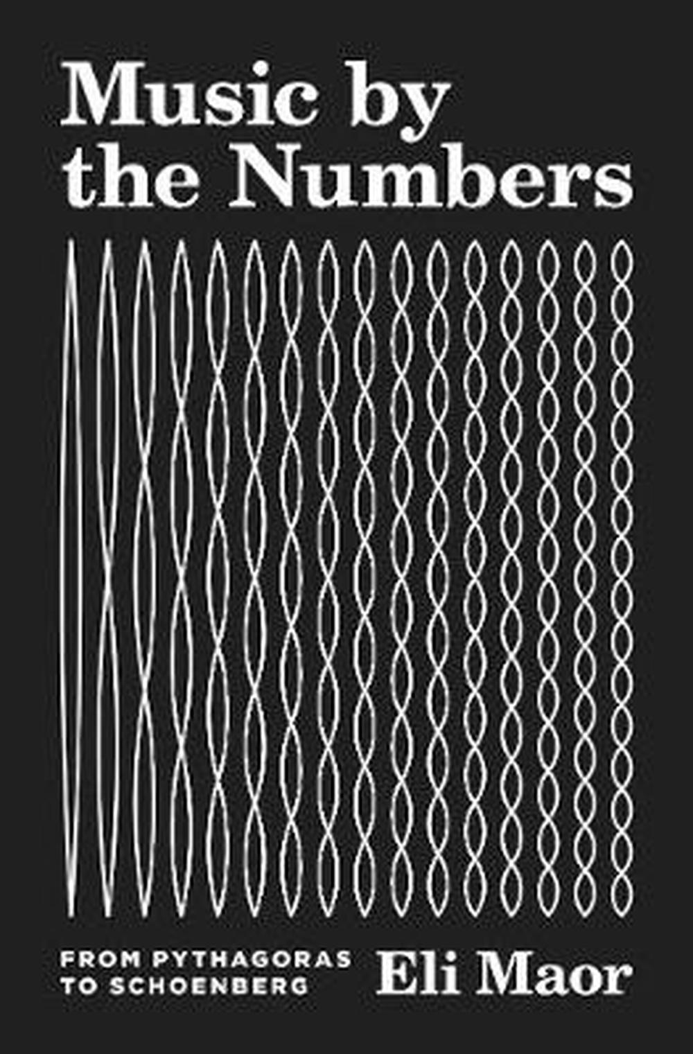 Music by the NumbersFrom Pythagoras to Schoenberg