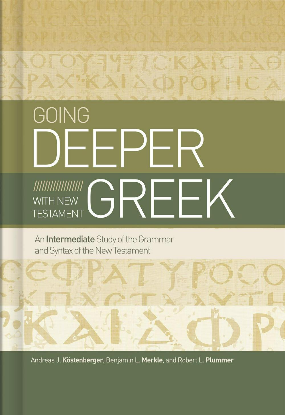 Going Deeper With New Testament Greek: An Intermediate Study of the Grammar and Syntax of the New Testament by Andreas J. Köstenberger, ISBN: 9781433679087