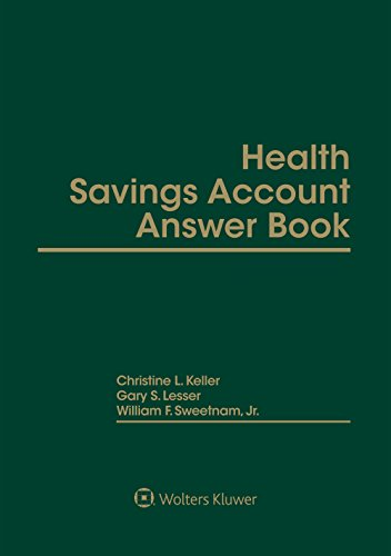 Health Savings Account Answer Book by Christine L. Keller,Gary S. Lesser,William F. Sweetnam, ISBN: 9781454883630
