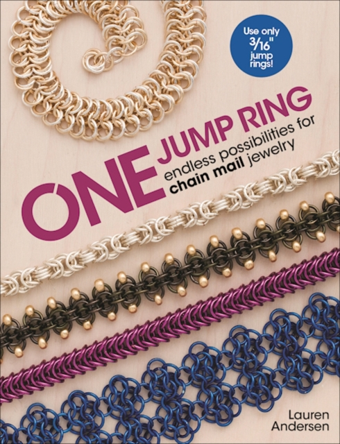 One Jump RingEndless Possiblilities for Chain Mail Jewelry by Lauren Andersen, ISBN: 9781627003032