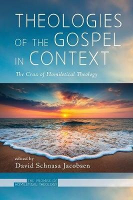 Theologies of the Gospel in Context: The Crux of Homiletical Theology (Promise of Homiletical Theology)