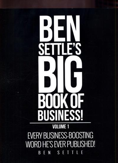 Ben Settle's Big Book of Business!: Every Business-Boosting Word He's Ever Published! by Ben Settle, ISBN: 9781544149165