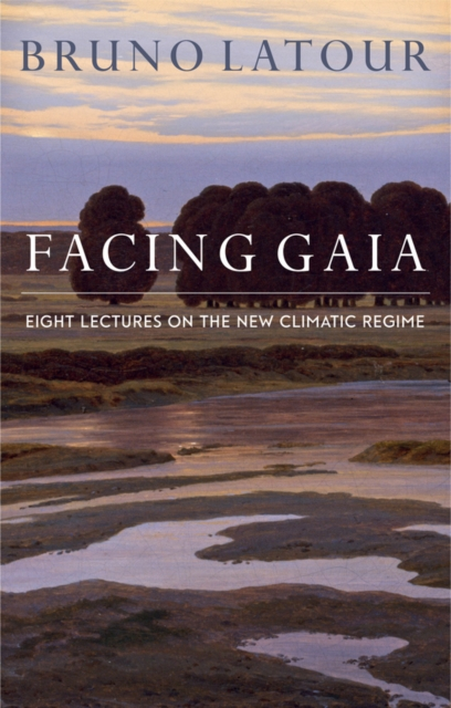 Facing Gaia: Eight Lectures on the New Climatic Regime by Bruno Latour, ISBN: 9780745684345