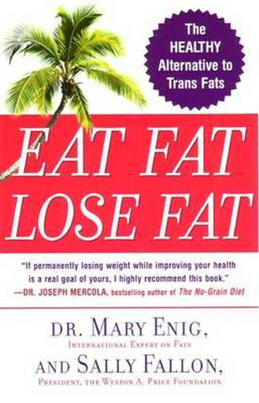 Eat Fat, Lose Fat by Mary Enig, ISBN: 9780452285668