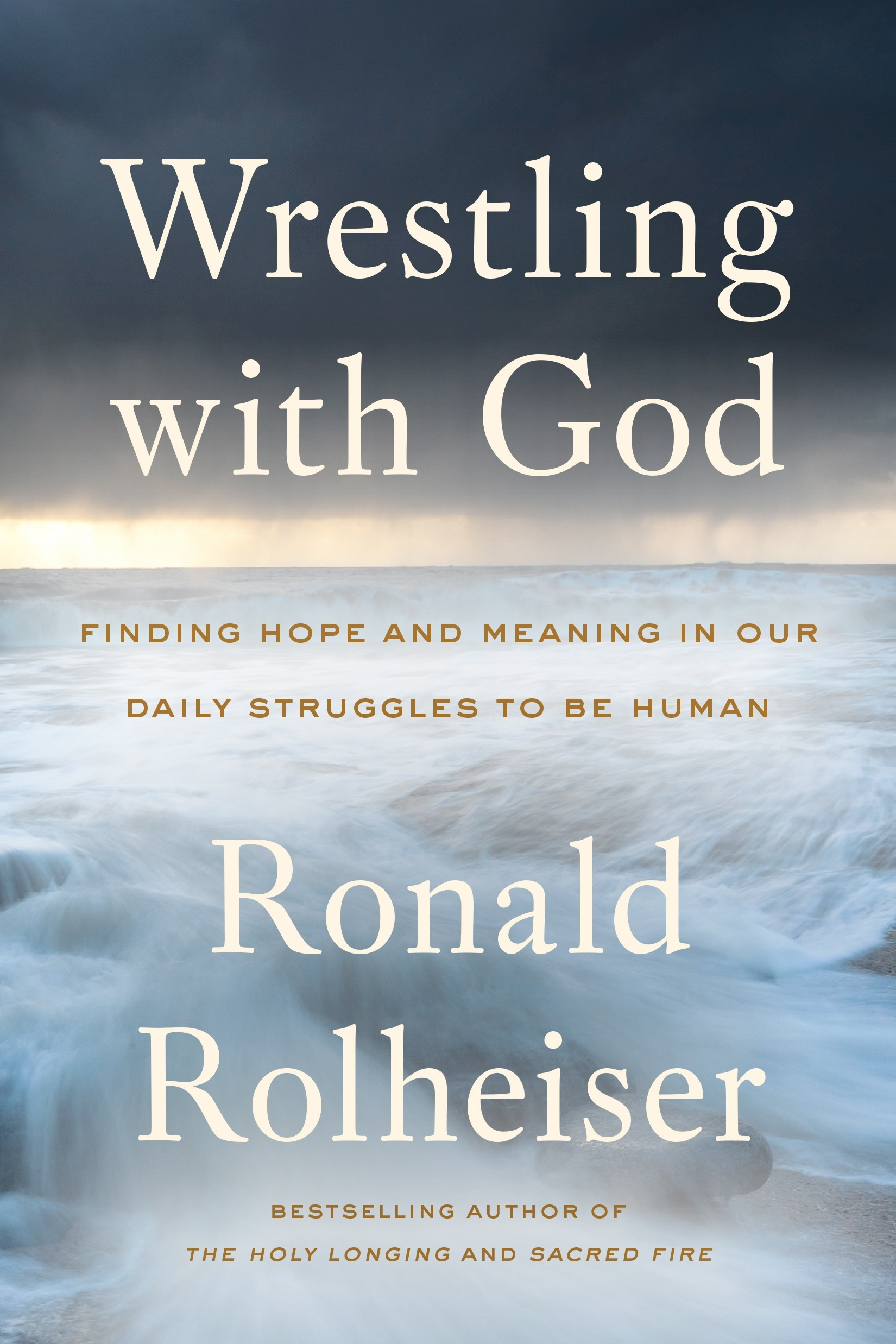 Wrestling with God: Finding Hope and Meaning in Our Daily Struggles to Be Human by Ronald Rolheiser, ISBN: 9780804139458