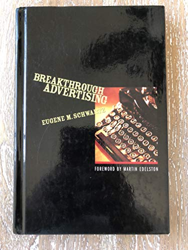 Breakthrough Advertising by Eugene M. Schwartz, ISBN: 9780887232985