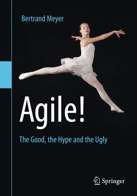Agile!: The Good, the Hype and the Ugly by Bertrand Meyer, ISBN: 9783319051543