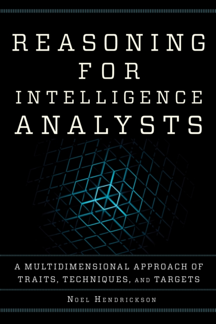 Reasoning for Intelligence AnalystsA Multidimensional Approach of Traits, Techniqu... by Noel Hendrickson, ISBN: 9781442272316