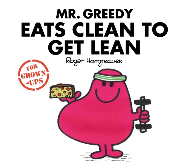 Mr Greedy Eats Clean to Get LeanMr. Men for Grown-ups