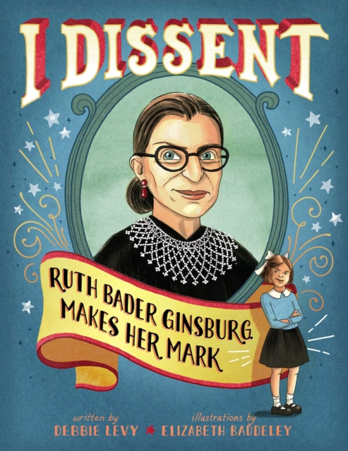 I Dissent: Ruth Bader Ginsburg Makes Her Mark by Debbie Levy, ISBN: 9781481465595
