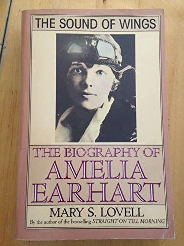 The Sound of Wings: Story of Amelia Earhart by Mary S. Lovell, ISBN: 9780099708704