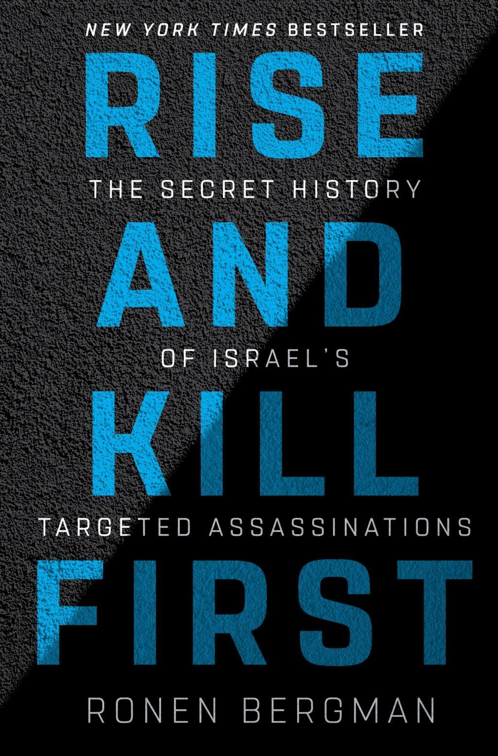 Rise and Kill FirstThe Secret History of Israel's Targeted Assassi... by Ronen Bergman, ISBN: 9781400069712