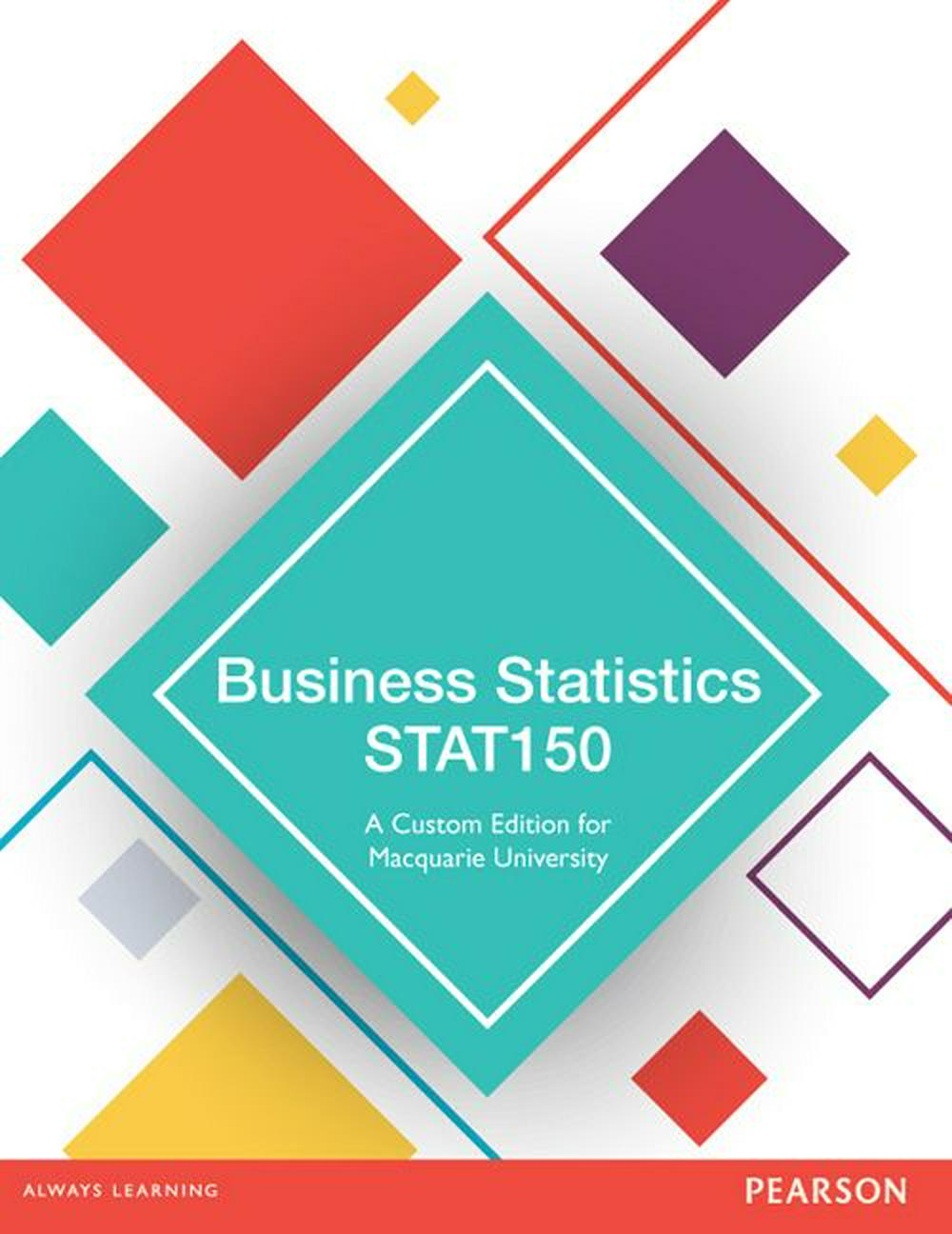 Business Statistics STAT150: A Custom Edition for Macquarie University