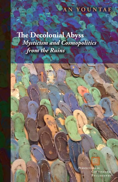 The Decolonial AbyssMysticism and Cosmopolitics from the Ruins
