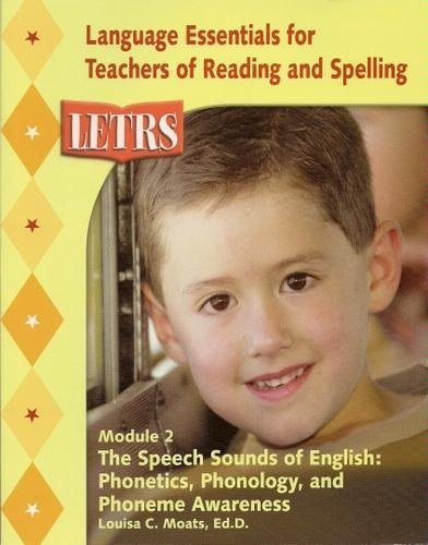 The Speech sounds of English: Phonetics, Phonology, and Phoneme Awareness; Module 2 (LETRS; Language Essentials for Teachers of Reading and Spelling)