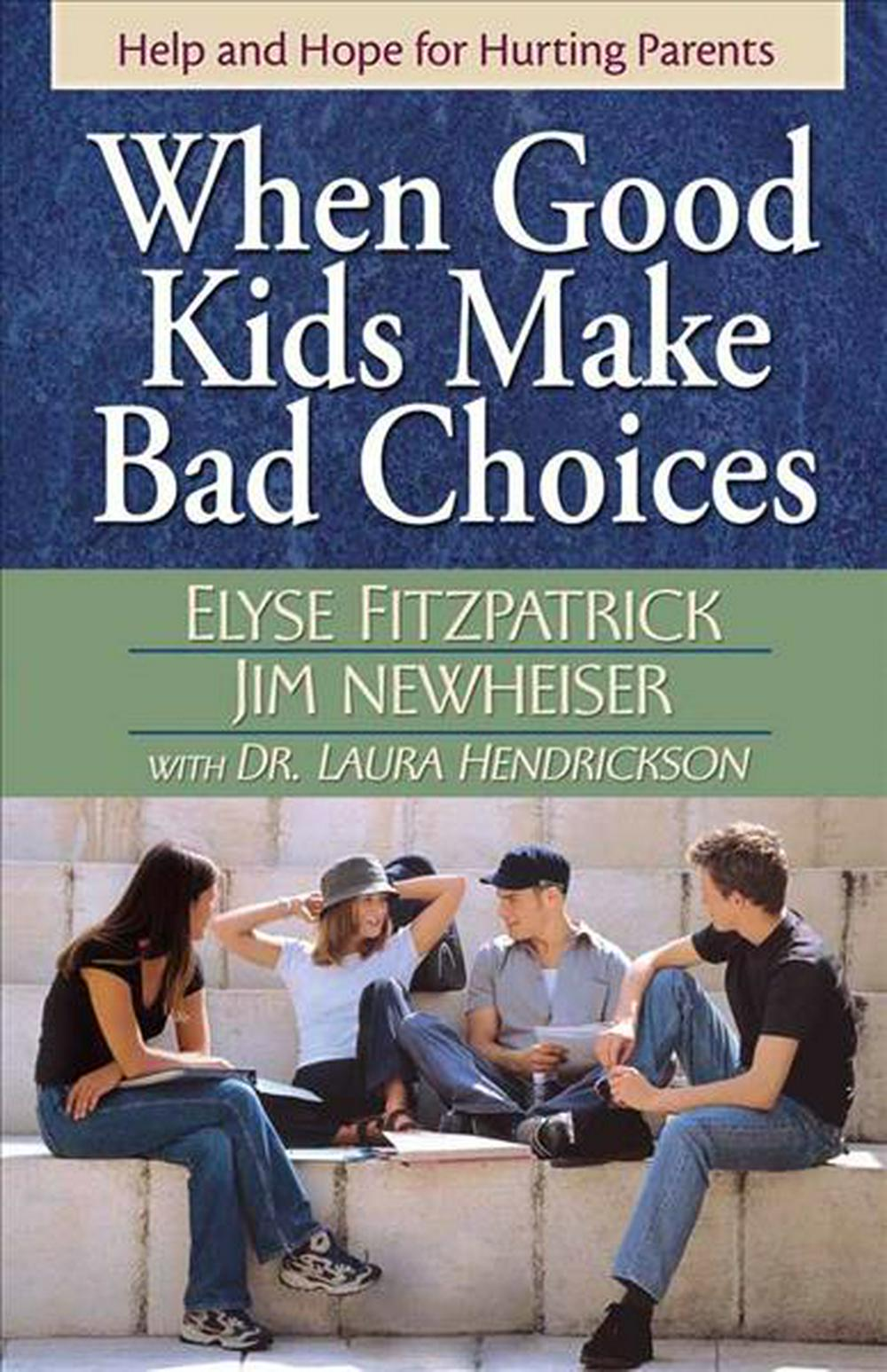 When Good Kids Make Bad Choices by Elyse Fitzpatrick, ISBN: 9780736915649