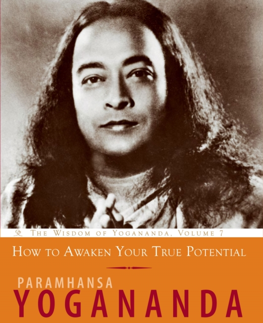 How to Awaken Your True PotentialThe Wisdom of Yogananda