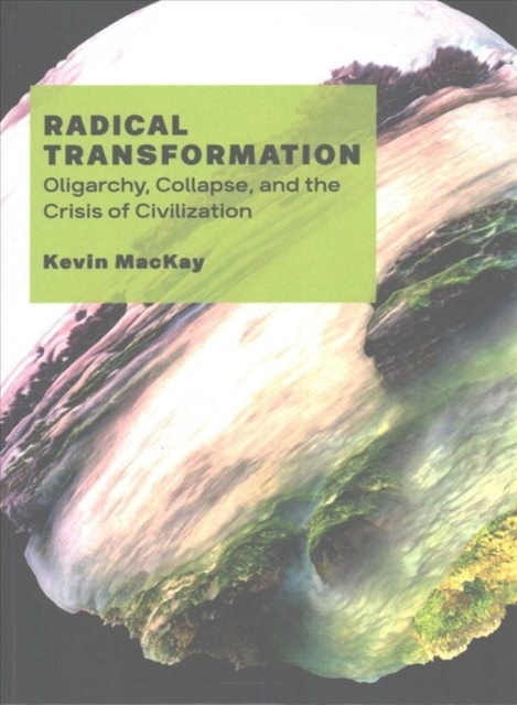 Radical TransformationOligarchy, Collapse, and the Crisis of Civiliza...