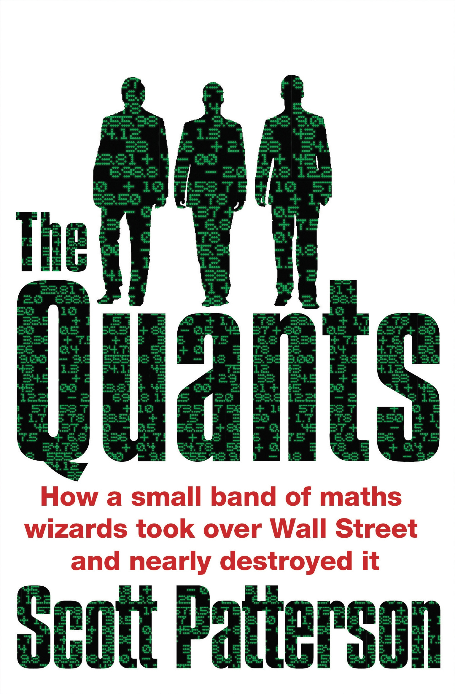 The Quants: The maths geniuses who brought down Wall Street by Scott Patterson, ISBN: 9781847940599