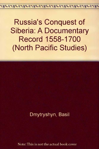 Russia's Conquest of Siberia: A Documentary Record 1558-1700 (North Pacific Studies)