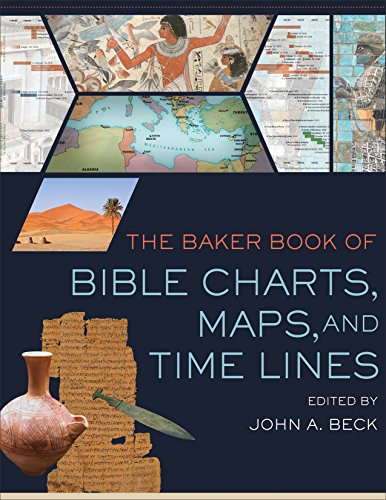The Baker Book of Bible Charts, Maps, and Timelines by John A. Beck, ISBN: 9780801017124