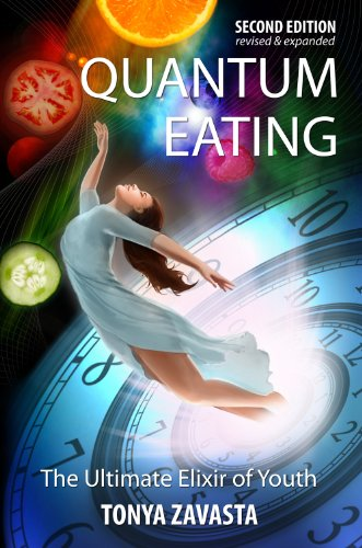 Quantum Eating The Ultimate Elixir of Youth 2nd Edition by Tonya Zavasta, ISBN: 9780974243412
