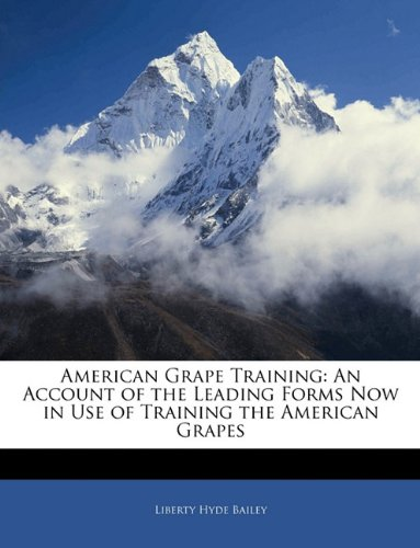 American Grape Training: An Account of the Leading Forms Now in Use of Training the American Grapes