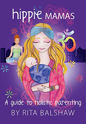 Hippie Mamas - A Guide To Holistic Parenting