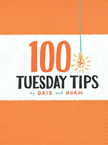 100 Tuesday Tips by Griz & Norm, ISBN: 9780990875000