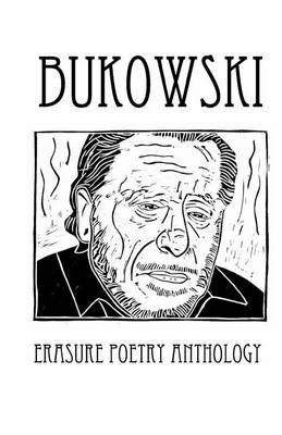 Bukowski Erasure Poetry Anthology: A Collection of Poems Based on the Writings of Charles Bukowski: 9 (Silver Birch Press Anthologies)