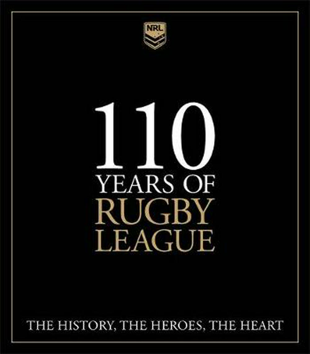 110 Years of Rugby LeagueThe History, the Heroes, the Heart