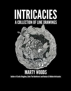Intricacies: A Collection Of Line Drawings by Marty Woods