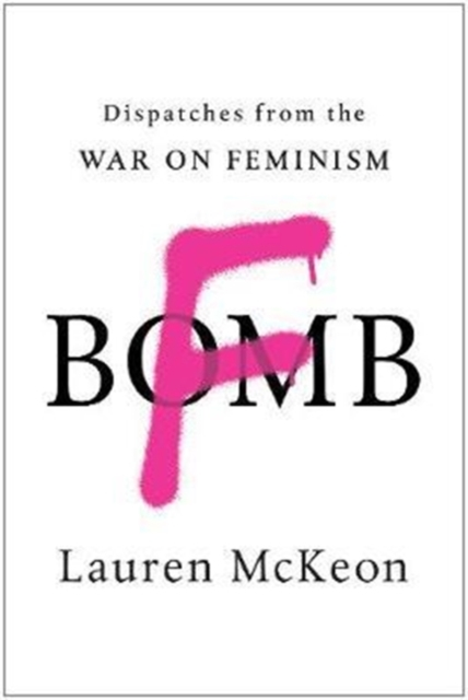 F-BombDispatches from the War on Feminism