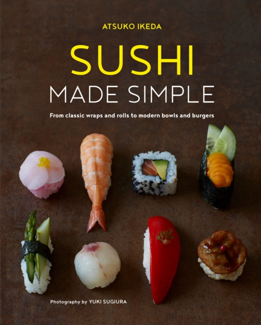 Sushi Made SimpleFrom Classic Wraps and Rolls to Modern Bowls an... by Atsuko Ikeda, ISBN: 9781849758840