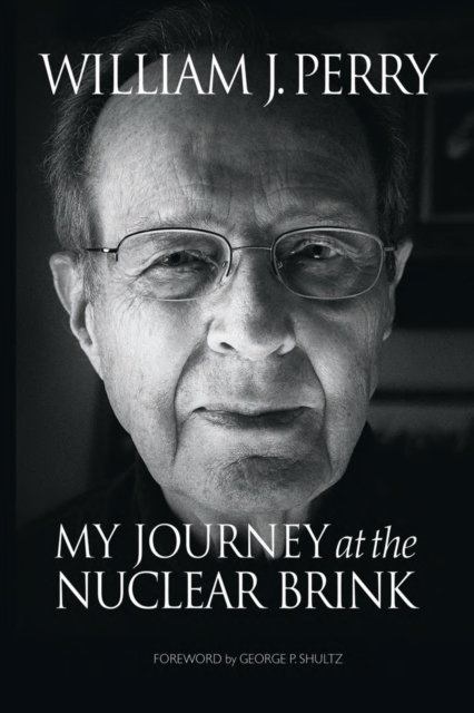 My Journey at the Nuclear Brink by William Perry, ISBN: 9780804797122
