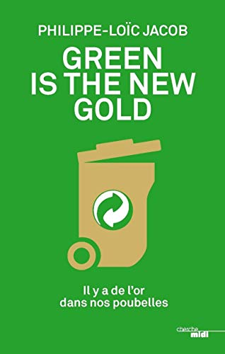 Green is the new gold : Il y a de l'or dans nos poubelles by Unknown, ISBN: 9782749156958