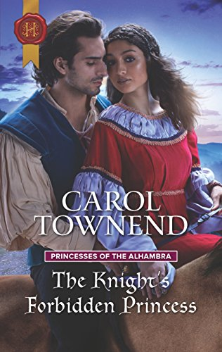 The Knight's Forbidden Princess (Princesses of the Alhambra) by Carol Townend, ISBN: 9781335522740