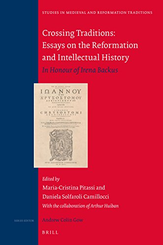 Crossing Traditions: Essays on the Reformation and Intellectual Historyin Honour of Irena Backus