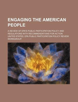 Cover Art for Engaging the American people: a review of EPA's public participation policy and regulations with recommendations for action, ISBN: 9781234180515