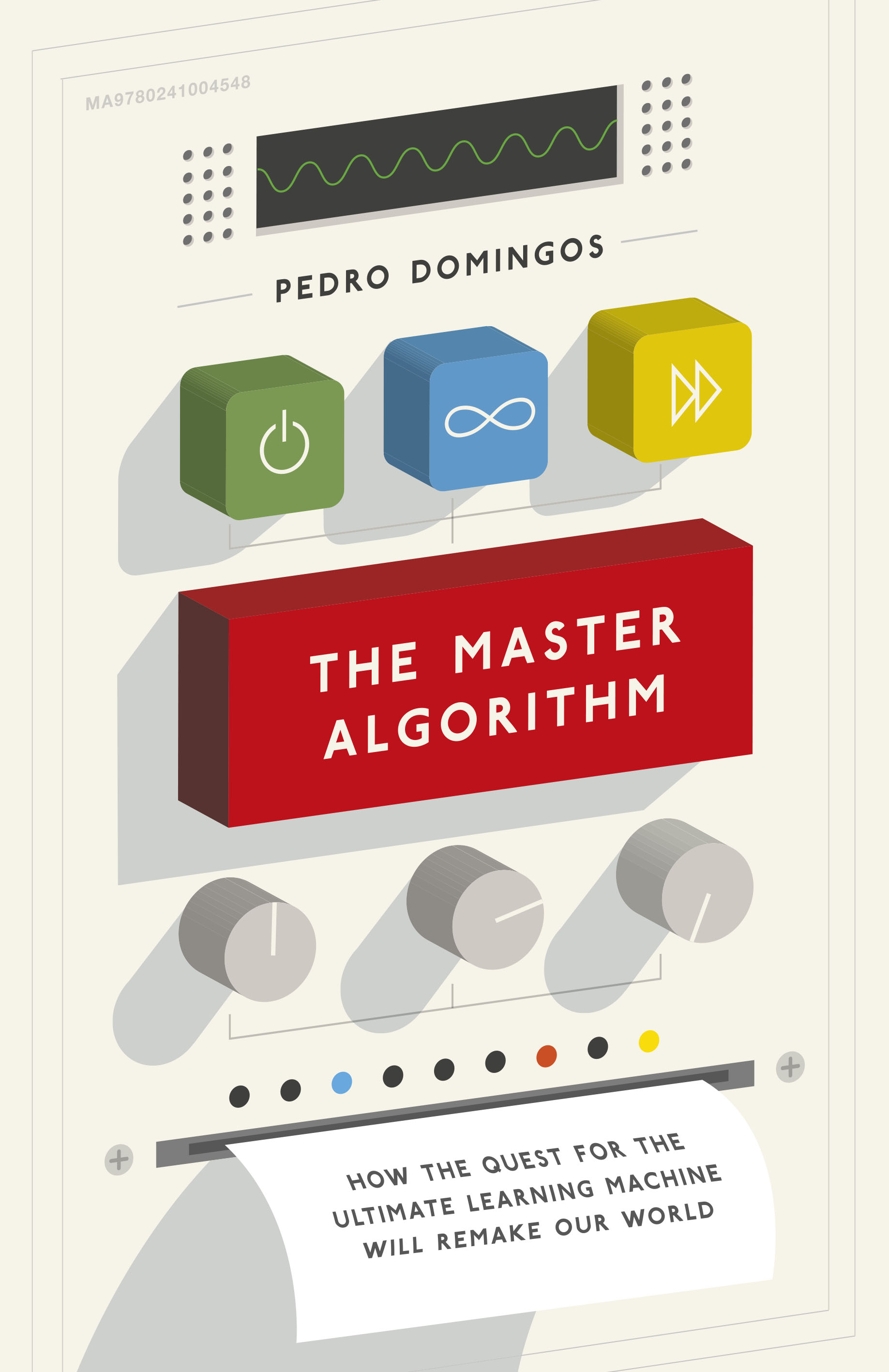 The Master AlgorithmHow the Quest for the Ultimate Learning Machine...