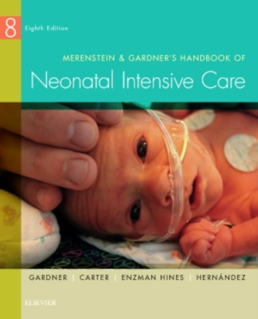 Merenstein & Gardner's Handbook of Neonatal Intensive Care, 8e by Sandra Lee Gardner RN  MS  CNS  PNP, ISBN: 9780323320832