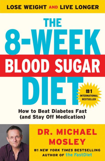 The 8-Week Blood Sugar Diet: How to Beat Diabetes Fast (and Stay Off Medication for Life)