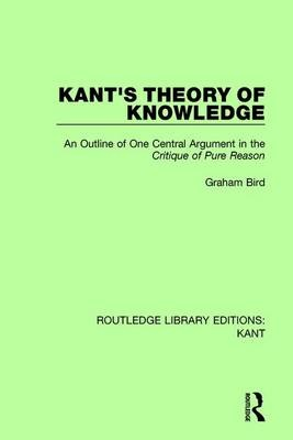 Kant's Theory of Knowledge: An Outline of One Central Argument in the 'Critique of Pure Reason' (Routledge Library Editions: Kant)